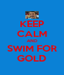 KEEP CALM AND SWIM FOR GOLD - Personalised Poster A4 size