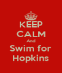 KEEP CALM And Swim for Hopkins - Personalised Poster A4 size