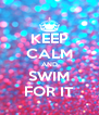 KEEP CALM AND SWIM FOR IT - Personalised Poster A4 size