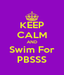 KEEP CALM AND Swim For PBSSS - Personalised Poster A4 size