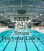 KEEP CALM AND Swim For your Life x. - Personalised Poster A4 size
