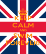 KEEP CALM AND SWIM FOREVER! - Personalised Poster A4 size