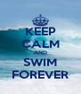 KEEP CALM AND SWIM FOREVER - Personalised Poster A4 size