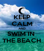 KEEP CALM AND SWIM IN  THE BEACH - Personalised Poster A4 size