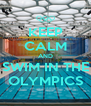 KEEP CALM AND SWIM IN THE OLYMPICS - Personalised Poster A4 size