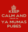 KEEP CALM AND SWIM IN YA MUMAS PUBES - Personalised Poster A4 size