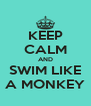 KEEP CALM AND SWIM LIKE A MONKEY - Personalised Poster A4 size