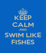KEEP CALM AND SWIM LIKE FISHES - Personalised Poster A4 size