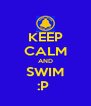 KEEP CALM AND SWIM :P  - Personalised Poster A4 size
