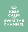 KEEP CALM AND SWIM THE CHANNEL - Personalised Poster A4 size