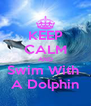 KEEP CALM AND Swim With  A Dolphin - Personalised Poster A4 size