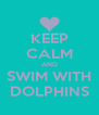 KEEP CALM AND SWIM WITH DOLPHINS - Personalised Poster A4 size
