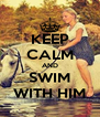 KEEP CALM AND SWIM WITH HIM - Personalised Poster A4 size
