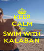KEEP CALM AND SWIM WITH KALABAN - Personalised Poster A4 size