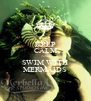 KEEP CALM AND SWIM WITH MERMAIDS - Personalised Poster A4 size