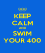 KEEP CALM AND SWIM YOUR 400 - Personalised Poster A4 size