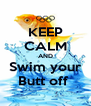 KEEP CALM AND Swim your Butt off  - Personalised Poster A4 size