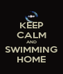 KEEP CALM AND SWIMMING HOME - Personalised Poster A4 size