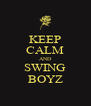 KEEP CALM AND SWING BOYZ - Personalised Poster A4 size