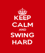 KEEP CALM AND SWING HARD - Personalised Poster A4 size