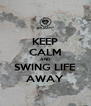 KEEP CALM AND SWING LIFE AWAY - Personalised Poster A4 size