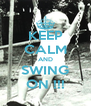 KEEP CALM AND SWING ON !!! - Personalised Poster A4 size