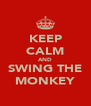 KEEP CALM AND SWING THE MONKEY - Personalised Poster A4 size