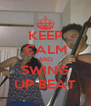 KEEP CALM AND SWING UP BEAT - Personalised Poster A4 size