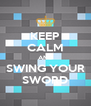 KEEP CALM AND SWING YOUR SWORD - Personalised Poster A4 size