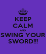 KEEP CALM AND SWING YOUR SWORD!!! - Personalised Poster A4 size