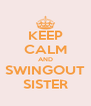 KEEP CALM AND SWINGOUT SISTER - Personalised Poster A4 size