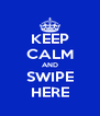 KEEP CALM AND SWIPE HERE - Personalised Poster A4 size