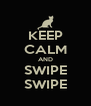 KEEP CALM AND SWIPE SWIPE - Personalised Poster A4 size