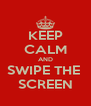 KEEP CALM AND SWIPE THE  SCREEN - Personalised Poster A4 size