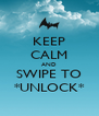 KEEP CALM AND SWIPE TO *UNLOCK* - Personalised Poster A4 size