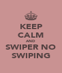 KEEP CALM AND SWIPER NO SWIPING - Personalised Poster A4 size