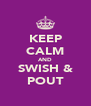 KEEP CALM AND SWISH & POUT - Personalised Poster A4 size