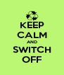 KEEP CALM AND SWITCH OFF - Personalised Poster A4 size