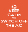 KEEP CALM AND SWITCH OFF THE AC - Personalised Poster A4 size