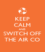 KEEP CALM AND SWITCH OFF THE AIR CO - Personalised Poster A4 size