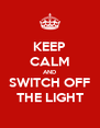 KEEP CALM AND SWITCH OFF THE LIGHT - Personalised Poster A4 size