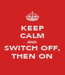 KEEP CALM AND SWITCH OFF, THEN ON - Personalised Poster A4 size