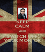 KEEP CALM AND SWITCH OFF YOUR MONI'OR - Personalised Poster A4 size