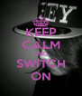 KEEP CALM AND SWITCH ON - Personalised Poster A4 size