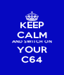 KEEP CALM AND SWITCH ON YOUR C64 - Personalised Poster A4 size