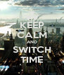 KEEP CALM AND SWITCH TIME - Personalised Poster A4 size