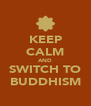 KEEP CALM AND SWITCH TO BUDDHISM - Personalised Poster A4 size