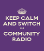 KEEP CALM AND SWITCH TO COMMUNITY RADIO - Personalised Poster A4 size