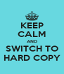 KEEP CALM AND SWITCH TO HARD COPY - Personalised Poster A4 size