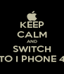 KEEP CALM AND SWITCH TO I PHONE 4 - Personalised Poster A4 size